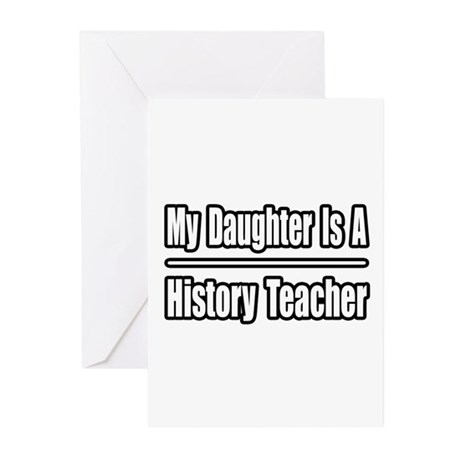 """""""Daughter..History Teacher"""" Greeting Cards (Pk of"""