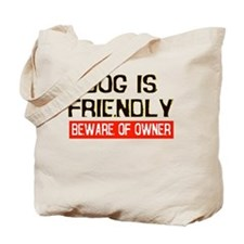 DOG IS FRIENDLY BEWARE OF OWN Tote Bag
