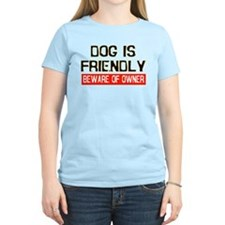 DOG IS FRIENDLY BEWARE OF OWN T-Shirt