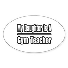 """My Daughter..Gym Teacher"" Oval Decal"