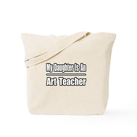 """""""My Daughter..Art Teacher"""" Tote Bag"""