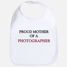 Proud Mother Of A PHOTOGRAPHER Bib