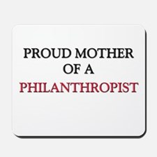 Proud Mother Of A PHILANTHROPIST Mousepad