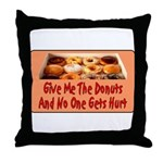 Give Me The Donuts Throw Pillow