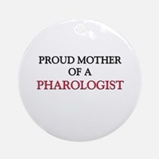 Proud Mother Of A PHAROLOGIST Ornament (Round)