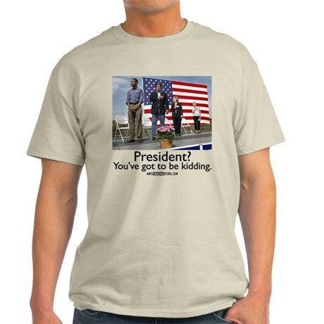 You've got to be kidding. Light T-Shirt