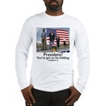 You've got to be kidding. Long Sleeve T-Shirt