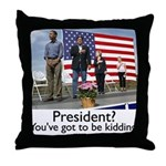 You've got to be kidding. Throw Pillow