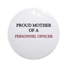 Proud Mother Of A PERSONNEL OFFICER Ornament (Roun