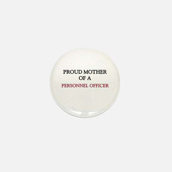 Proud Mother Of A PERSONNEL OFFICER Mini Button