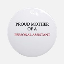 Proud Mother Of A PERSONAL ASSISTANT Ornament (Rou