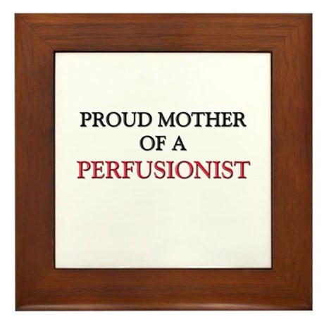 Proud Mother Of A PERFUSIONIST Framed Tile