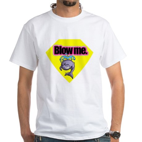 """Blow me."" White T-Shirt"