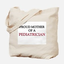 Proud Mother Of A PEDIATRICIAN Tote Bag