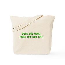 """""""...baby make me look fat?"""" Tote Bag"""