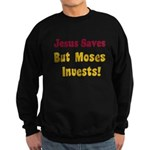 Jesus Saves but Moses Invests Sweatshirt (dark)