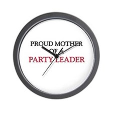 Proud Mother Of A PARTY LEADER Wall Clock