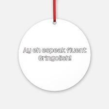 Ay eh espeak fluent Gringolish Ornament (Round)