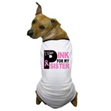 I Wear Pink For My Sister 31 Dog T-Shirt