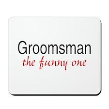 Groomsman (The Funny One) Mousepad