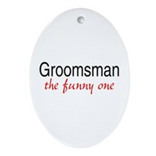 Groomsman (The Funny One) Oval Ornament