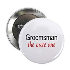 """Groomsman (The Cute One) 2.25"""" Button"""