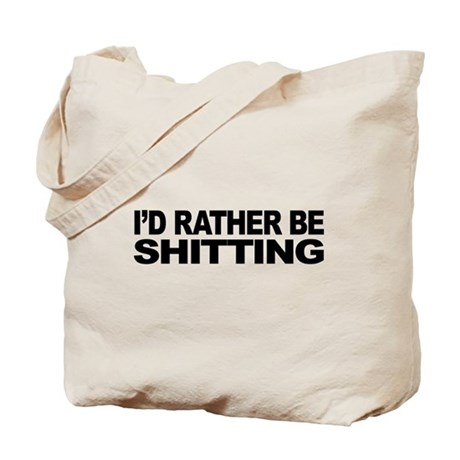 I'd Rather Be Shitting Tote Bag