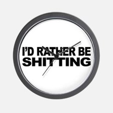 I'd Rather Be Shitting Wall Clock