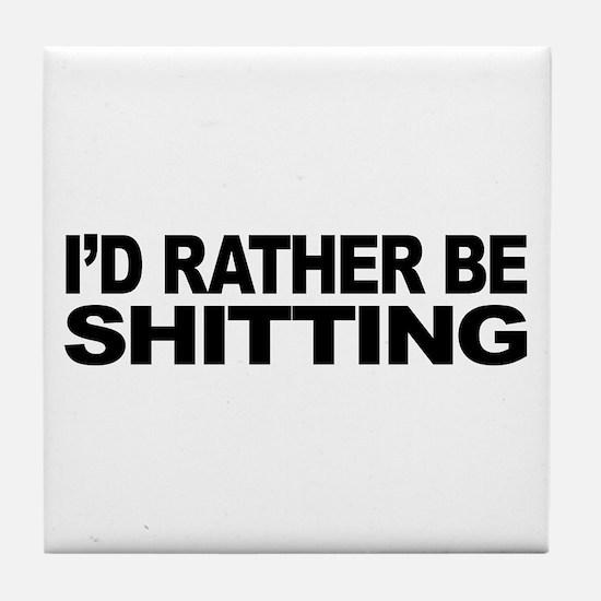 I'd Rather Be Shitting Tile Coaster