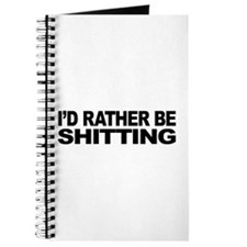 I'd Rather Be Shitting Journal