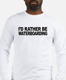 I'd Rather Be Waterboarding Long Sleeve T-Shirt