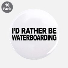 """I'd Rather Be Waterboarding 3.5"""" Button (10 pack)"""