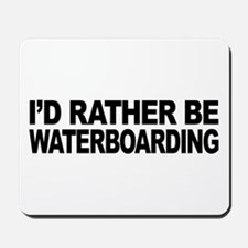 I'd Rather Be Waterboarding Mousepad