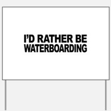 I'd Rather Be Waterboarding Yard Sign