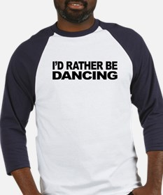 I'd Rather Be Dancing Baseball Jersey