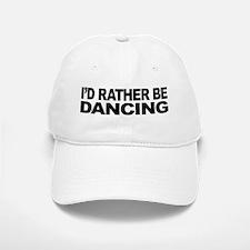 I'd Rather Be Dancing Baseball Baseball Cap