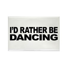 I'd Rather Be Dancing Rectangle Magnet (100 pack)