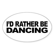 I'd Rather Be Dancing Oval Decal