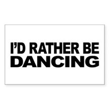 I'd Rather Be Dancing Rectangle Sticker 50 pk)