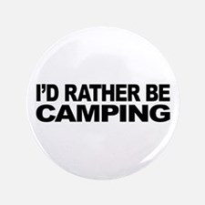 "I'd Rather Be Camping 3.5"" Button"