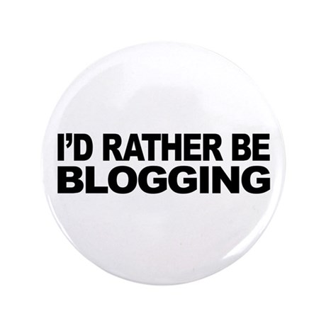 "I'd Rather Be Blogging 3.5"" Button"