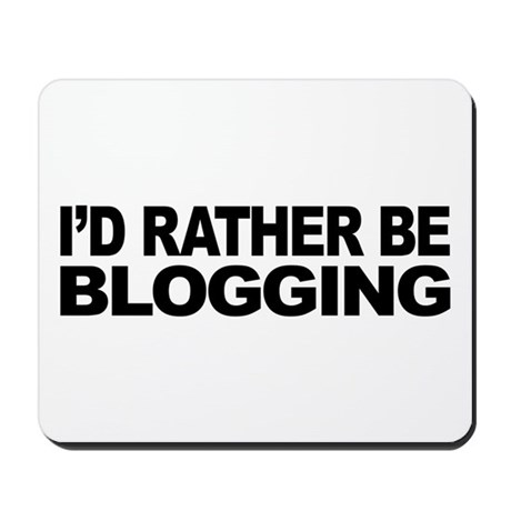 I'd Rather Be Blogging Mousepad