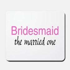 Bridesmaid (The Married One) Mousepad