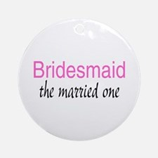 Bridesmaid (The Married One) Ornament (Round)