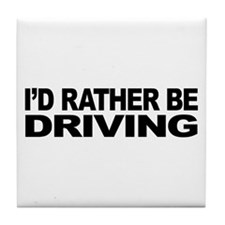 I'd Rather Be Driving Tile Coaster