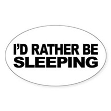 I'd Rather Be Sleeping Oval Sticker