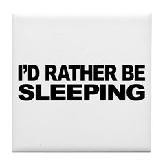 I'd Rather Be Sleeping Tile Coaster
