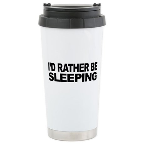 I'd Rather Be Sleeping Stainless Steel Travel Mug