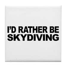 I'd Rather Be Skydiving Tile Coaster