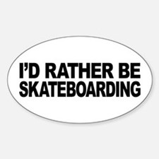 I'd Rather Be Skateboarding Oval Decal